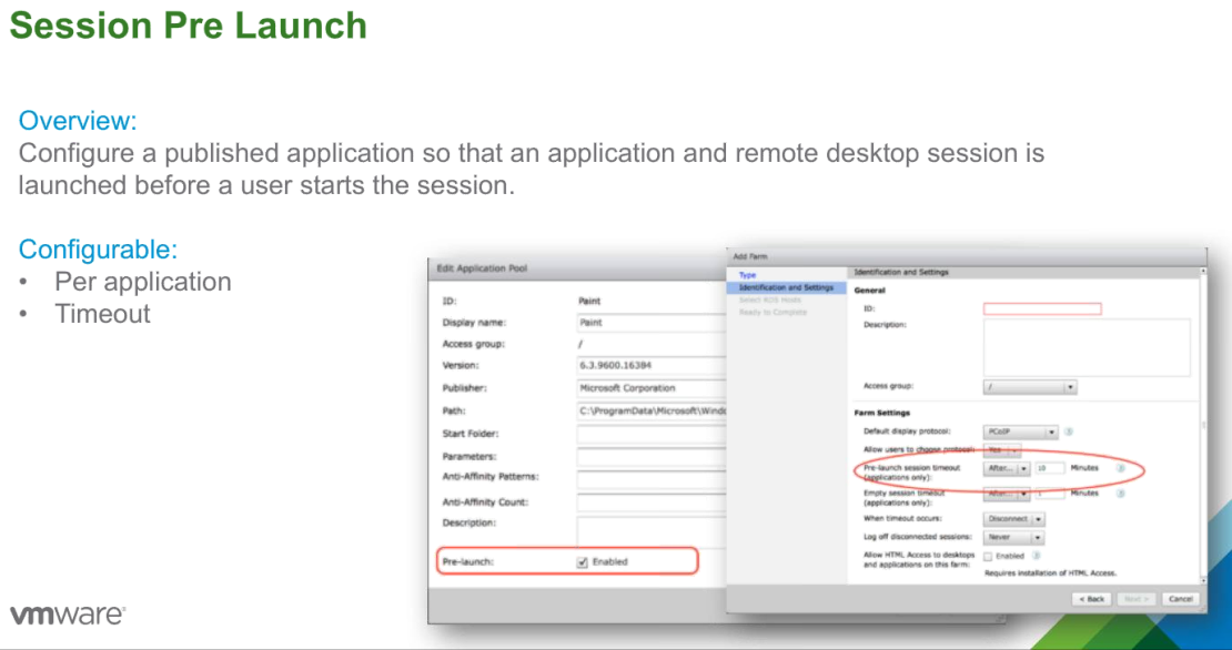 Session Pre Launch  Overview:  Configure a published application so that an application and remote desktop  launched before a user starts the session.  Configurable:  • Per application  . Timeout